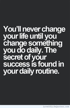 You'll never change your life until you change something you do daily the secret of your success is found in your daily routine - http://www.loveoflifequotes.com/life/youll-never-change-your-life-until-you-change-something-you-do-daily-the-secret-of-your-success-is-found-in-your-daily-routine/