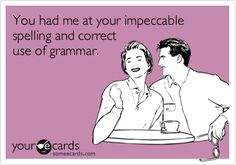 """""""You had me at your impeccable spelling and correct use of grammar.""""   A #SocialMedia Grammar Lesson that You Can't Live Without: http://brinx.it/9ar"""