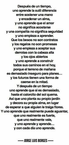 """Uno aprende"" (wrongfully attributed to Borges. real author still unknown) The Words, More Than Words, Favorite Quotes, Best Quotes, Love Quotes, Inspirational Quotes, Quotes En Espanol, Mo S, Spanish Quotes"