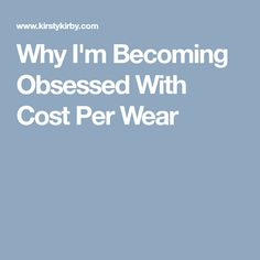 Why I'm Becoming Obsessed With Cost Per Wear
