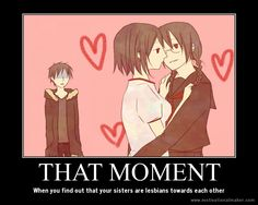 XDDD It's so true tho. Last episode.Episode 25 Izaya's sisters kissed each other XD Yuri man