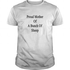 proud mother of a bunch of sheepLIMITED TIME ONLY. ORDER NOW if you like, Item Not Sold Anywhere Else. Amazing for you or gift for your family members and your friends. Thank you! #mothering #sunday #shirts