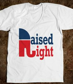 Raised Right V-neck - Sratire - Skreened T-shirts, Organic Shirts, Hoodies, Kids Tees, Baby One-Pieces and Tote Bags Gym Shirts, Cool T Shirts, Political Slogans, Republican Shirts, Raised Right, The Right Stuff, Retail Therapy, Dress Me Up, Passion For Fashion