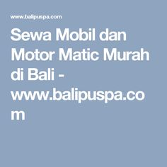 Sewa Mobil dan Motor Matic Murah di Bali - www.balipuspa.com