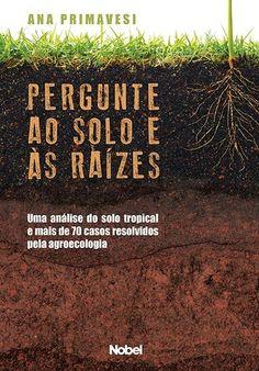 """Retirado do livro """"Pergunte ao Solo e às Raízes"""" de Ana Primavesi. No final do post tem um link pra baixar um arquivo .doc com imagens das..."""