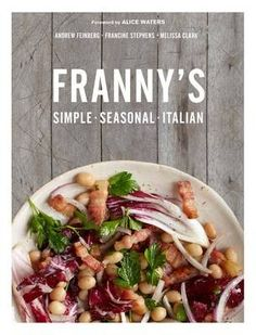 Franny's: Simple Seasonal Italian by Andrew Feinberg and Francine Stephens and Melissa Clark (searchable index of recipes)