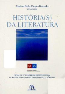 História(s) da literatura : actas do 1º Congresso Internacional de Teoria da Literatura e Literaturas Lusófonas  / Maria da Penha Campos Fernandes (coordenadora) - Coimbra : Almedina, 2005