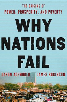 Why Nations Fail: The Origins of Power, Prosperity, and Poverty - James Robinson, Daron Acemoglu - Google Books