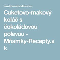 Cuketovo-makový koláč s čokoládovou polevou - Mňamky-Recepty.sk