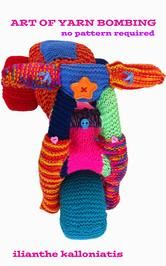 Art of Yarn Bombing:No Pattern Required 2013 Book