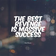 The best revenge is massive success quote best success quotes sayings powerful success quotes Success Quotes And Sayings, Best Success Quotes, Inspirational Quotes About Success, Karma Quotes, Leadership Quotes, Work Quotes, Happy Quotes, Wisdom Quotes, Best Quotes