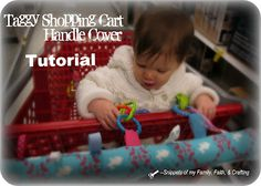 This would be a great gift for a new mom  Snippets of My Family, Faith, and Crafting: Tutorial: Taggy Shopping Cart Handle Cover