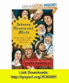Between Heaven and Mirth Why Joy, Humor, and Laughter Are at the Heart of the Spiritual Life (9780062024268) James Martin , ISBN-10: 0062024264  , ISBN-13: 978-0062024268 ,  , tutorials , pdf , ebook , torrent , downloads , rapidshare , filesonic , hotfile , megaupload , fileserve