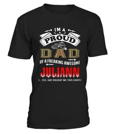 # Top Shirt for Proud DAD of JULIANN  front .  shirt Proud DAD of JULIANN -front Original Design. Tshirt Proud DAD of JULIANN -front is back . HOW TO ORDER:1. Select the style and color you want:2. Click Reserve it now3. Select size and quantity4. Enter shipping and billing information5. Done! Simple as that!SEE OUR OTHERS Proud DAD of JULIANN -front HERETIPS: Buy 2 or more to save shipping cost!This is printable if you purchase only one piece. so dont worry, you will get yours.