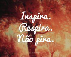 Inspira. Respira. Não pira.