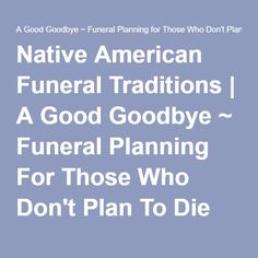 Native American Funeral Traditions | A Good Goodbye ~ Funeral Planning For Those Who Don't Plan To Die