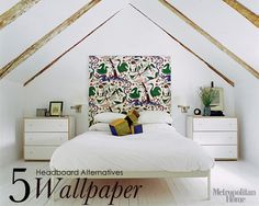 Headboard alternative - use wallapaper (pin instead of glue for easy removal)
