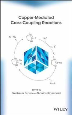 Copper-mediated cross-coupling reactions / edited by Gwilherm Evano, Nicolas Blanchard