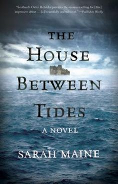The House Between Tides by Sarah Maine. Click on the cover to see if the book is available at Freeport Community Library.