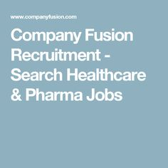 Company Fusion Recruitment - Search Healthcare & Pharma Jobs