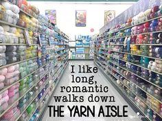 Long, romantic walks down the yarn aisle.
