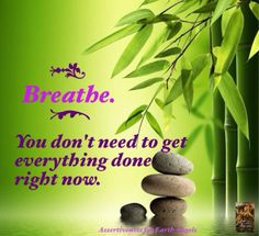 """°°°°BREATHE°°°° """"You don't need to get everything done right now."""" ~ (A message from your Angels.)"""