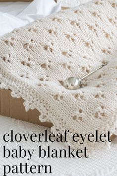 A charming knit baby blanket pattern using the cloverleaf eyelet stitch and finished using a cloverleaf crochet edge. Instructional video showing how to knit the cloverleaf eyelet stitch and crochet cloverleaf edge. Easy Knit Baby Blanket, Free Baby Blanket Patterns, Crochet Blanket Patterns, Knitting Patterns, Crochet Edgings, Knitting Charts, Loom Patterns, Crochet Motif, Crochet Shawl
