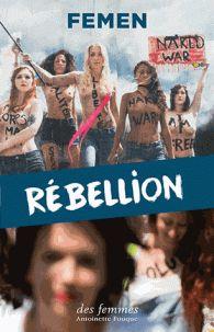 Rébellion / Femen . - des femmes Antoinette Fouque, 2017 http://bu.univ-angers.fr/rechercher/description?notice=000887684