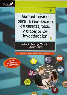 Manual básico para la realización de tesinas, tesis y trabajos de investigación / Antonio Pantoja Vallejo (coordinador). + info: http://www4.ujaen.es/~apantoja/mis_libros.htm