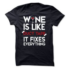 Wine Is Like Duct Tape, It Fixes Everything