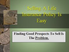 Selling a life insurance policy is easy, but getting the leads is the problem