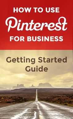 """How to Use Pinterest for Business: """"Getting Started"""" Guide for Beginners"""