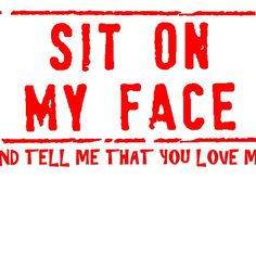 that me love and you me face on Sit tell my