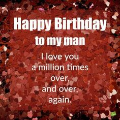 Happy Birthday Quotes For Him, Birthday Wishes For Lover, Romantic Birthday Wishes, Birthday Wish For Husband, Funny Happy Birthday Wishes, Birthday Wishes For Boyfriend, Best Birthday Quotes, Happy Birthday My Love, Birthday Messages
