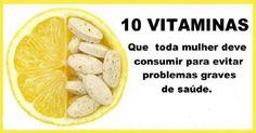 10 Vitaminas Que Toda Mulher Deve Consumir Para Evitar Problemas De Saúde - Leia e Descubra!