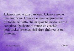 #Amore #Passione #Emozione #Comprensione #Presenza #Osho