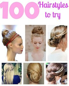 100 top hairstyles to try - tons of braids and buns. LOVE this list!