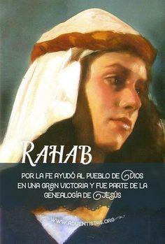 Dar un pequeño paso de fe puede requerir mucho valor. La experiencia da Rahab es una de las bellas historias de salvación por la gracia, mediante la fe.  Rahab era una prostituta que vivía en la muralla de Jericó. Encubrió a los dos espías israelitas enviados a reconocer las defensas de esa ciudad. Debido a su bondad para con ellos, y su profesión de fe en el Dios verdadero, los espías prometieron salvar su vida y la de su familia cuando se produjese el ataque a Jericó.