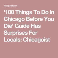 '100 Things To Do In Chicago Before You Die' Guide Has Surprises For Locals: Chicagoist
