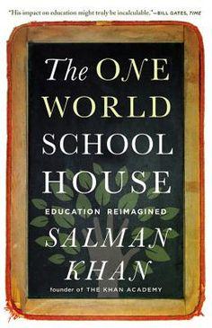 The One World Schoolhouse: Education Reimagined  By Salman Khan