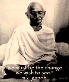 Ghandi a true leader and one who understood love and acted on it. He made me look at myself in the mirror of life and showed me spiritual responsibility. We are held accountable. Always!