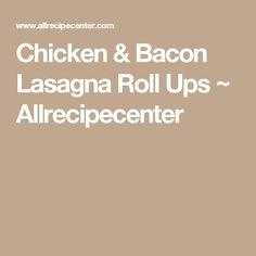 Chicken & Bacon Lasagna Roll Ups ~ Allrecipecenter