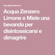 Acqua Zenzero Limone e Miele una bevanda per disintossicarsi e dimagrire Happy Foods, Cellulite, Better Life, Detox, Infographic, Healthy Recipes, Healthy Food, Health Fitness, Food And Drink