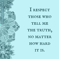 I think when other people say they are telling you the truth its really just their OWN opinion        . . . how refreshing it would be.