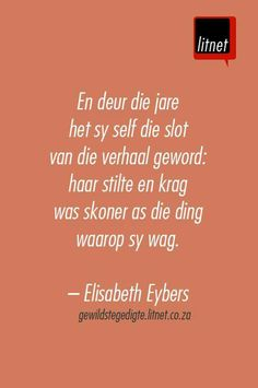 """Verhaal"" deur Elisabeth Eybers - rough translation: 'And through the years she herself became the conclusion of the tale: her silence and power was more beautiful than the thing upon which she waits. Well Said Quotes, Wise Quotes, Inspirational Quotes, Afrikaanse Quotes, Most Famous Quotes, Making Words, Literature Quotes, Courage Quotes, Quotes And Notes"