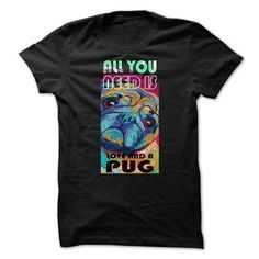 Pug t-shirt - All you need is love and a pug T Shirts, Hoodies Sweatshirts. Check price ==► https://www.sunfrog.com/Pets/All-you-need-is-love-and-a-pug-57891615-Guys.html?57074