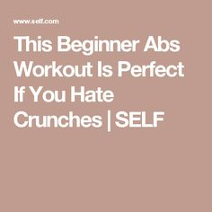 This Beginner Abs Workout Is Perfect If You Hate Crunches | SELF