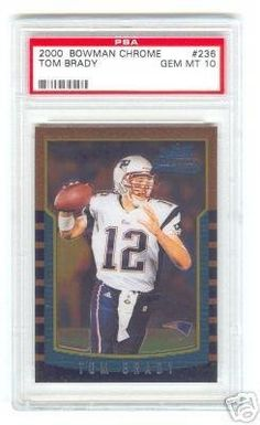 2000 Bowman Chrome #236 New England Patriots Tom Brady Rookie PSA 10 Football Card by Bowman. $369.99. Here we have a 2000 Bowman Chrome #236 New England Patriots Tom Brady Rookie PSA GEM 10 --- Football Card Graded buy The Best out there, This is The Holy Grail of all Football cards, of Arguably The Greatest Quarterback of our Time, The Serial # is Blocked out for Security Reasons and if others have one to list in here.