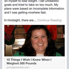 This morning: 10 Things I wish I knew when I weighed 300 pounds! I had great intentions but I was putting all the wrong kinds of pressure on myself. I wish I knew then what I knew now!  #weightloss #loseweight #extremeweightloss #fitness #health #motivationmonday #cleaneating #eatrealfood #food #nutrition #paleo #primal #primalpotential #truth