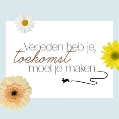 Verleden heb je, toekomst moet je maken Proverbs Quotes, Poem Quotes, Poems, Symbols Of Freedom, Leader In Me, Word Of Faith, Dutch Quotes, Quotes About Moving On, How I Feel